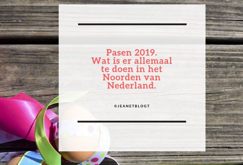 Pasen 2019, wat is er allemaal te doen in het Noorden van Nederland.