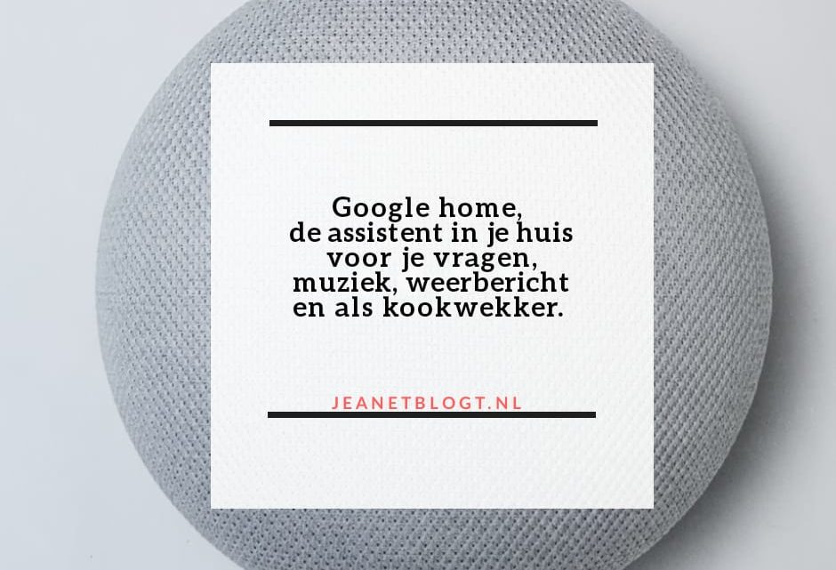 Google Home, de assistent in je huis.