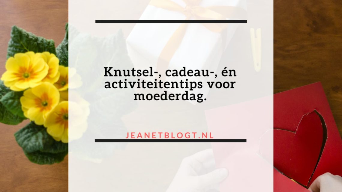Knutsel-, cadeau-, én activiteitentips voor moederdag.